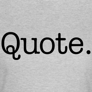 Quote. - Vrouwen T-shirt