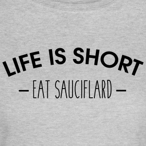 Life is short, eat sauciflard - Women's T-Shirt