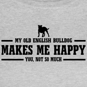 My Old English Bulldog makes me happy - Frauen T-Shirt