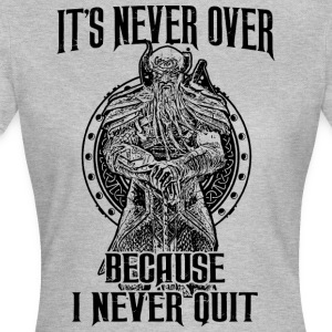 It's never over Because I never quit (dark) - Women's T-Shirt