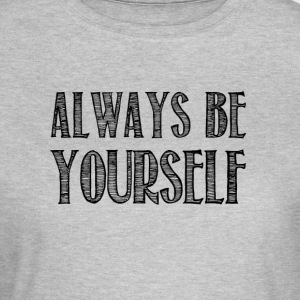 Always be yourself - T-shirt Femme