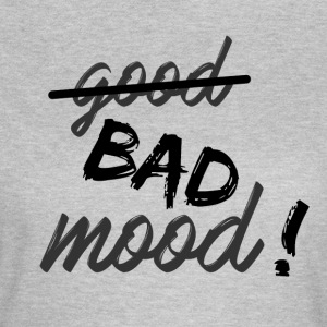 Bad mood! - Women's T-Shirt