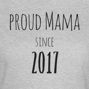 Proud Mama since 2017 - Women's T-Shirt