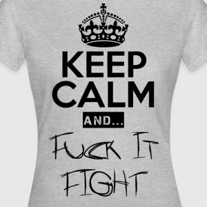 Keep Calm and ... fuck Fight - Dame-T-shirt