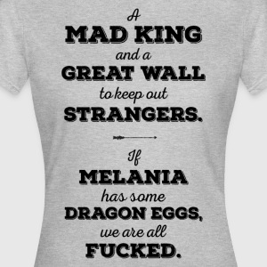 Mad King, Greatwall, Dragon eieren, Melania Trump - Vrouwen T-shirt