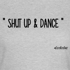 SHUT UP AND DANCE - Maglietta da donna