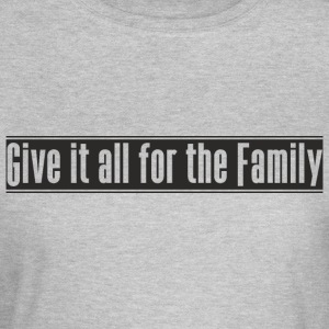 Give_it_all_for_the_Family ontwerp - Vrouwen T-shirt