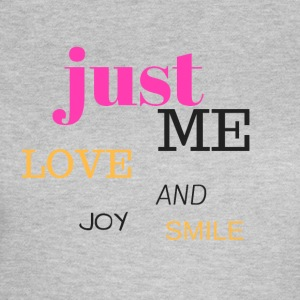 JUST ME, LOVE, JOY AND SMILE - Women's T-Shirt