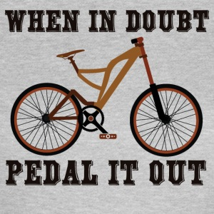 WHEN IN DOUBT - PEDAL IT OUT - Frauen T-Shirt