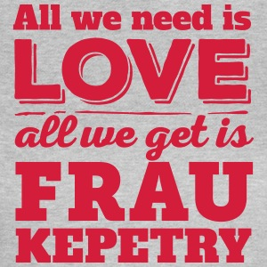 … all you get is Frau Kepetry - Frauen T-Shirt