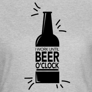 I work until beer o'clock - Women's T-Shirt