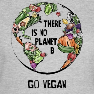 There Is No Planet B, Go Vegan! - Women's T-Shirt