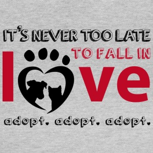 It's never too late to fall in love - Adopt! - Women's T-Shirt