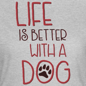 Life is better with a dog - Women's T-Shirt