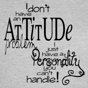 I dont have an attitude - Dame-T-shirt