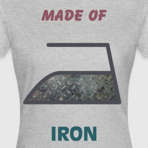 Made of iron - Vrouwen T-shirt