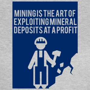 Bergbau: Mining is the art of exploiting mineral - Frauen T-Shirt