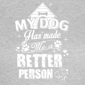 my dog ​​has made a better person - Women's T-Shirt