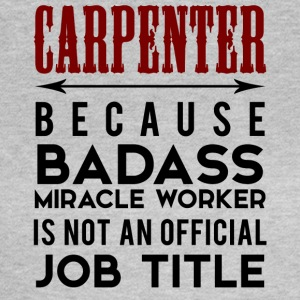 Carpenter: Carpenter, because Badass Miracle - Women's T-Shirt