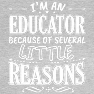 I'M AN EDUCATOR BECAUSE OF SEVERAL LITTLE REASONS - Women's T-Shirt