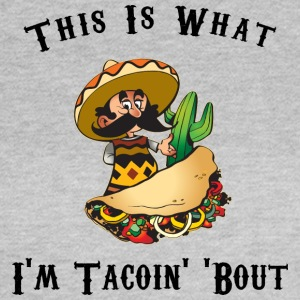 Taco This Is What I'm Tacoing About - Women's T-Shirt