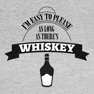 Whiskey - I'm ease to please as long ... - Women's T-Shirt