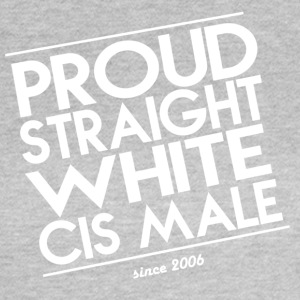 Proud straight white cis male - Frauen T-Shirt