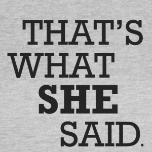 She said - Women's T-Shirt