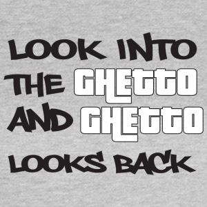 Look into the Ghetto and Ghetto looks back! - Women's T-Shirt