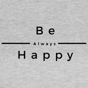 Be Always Happy - Women's T-Shirt