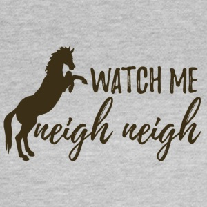 Cheval / Ferme: Watch Me Neigh Neigh. - T-shirt Femme