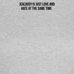 jealousy is just love and hate at the sametime - Women's T-Shirt