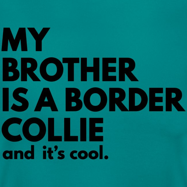 my brother is a border collie