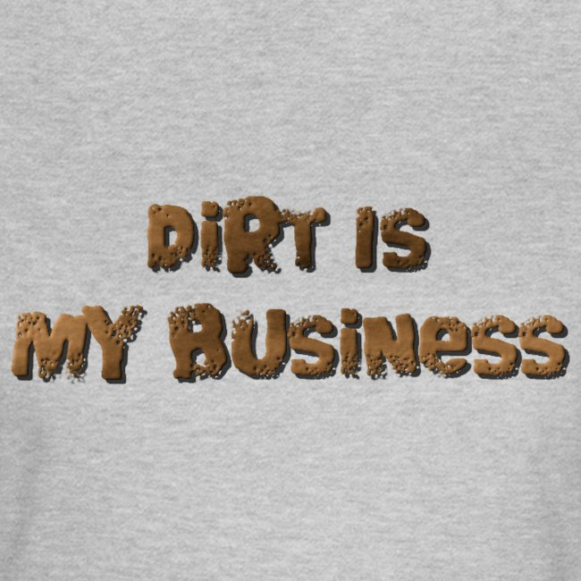 Dirt is my business