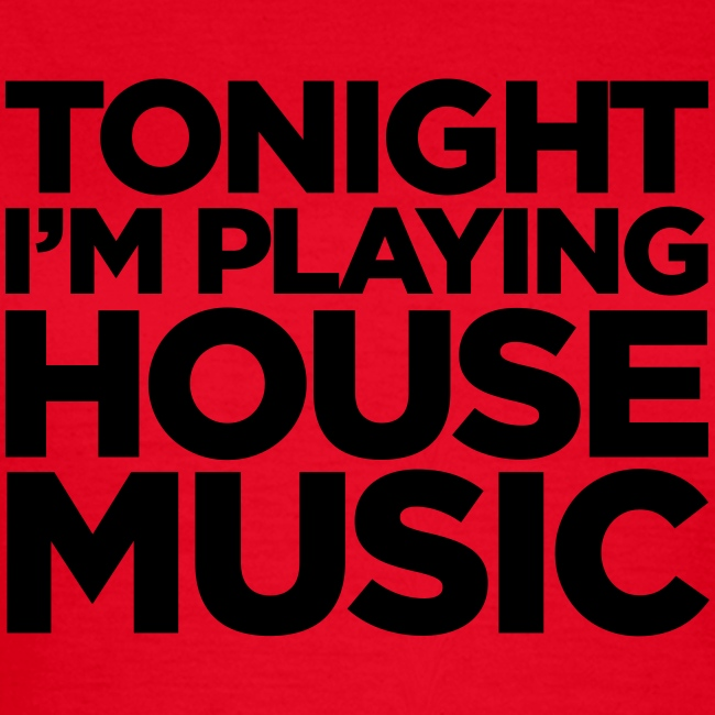 Tonight I'm Playing House Music