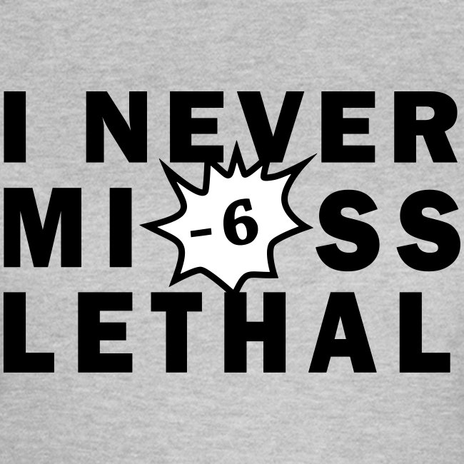 Never Miss Lethal