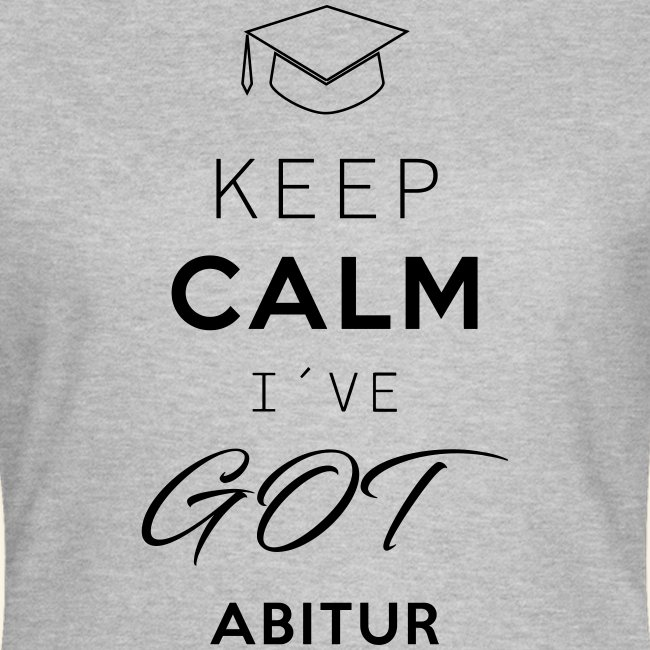 Keep Calm I´ve Got Abitur