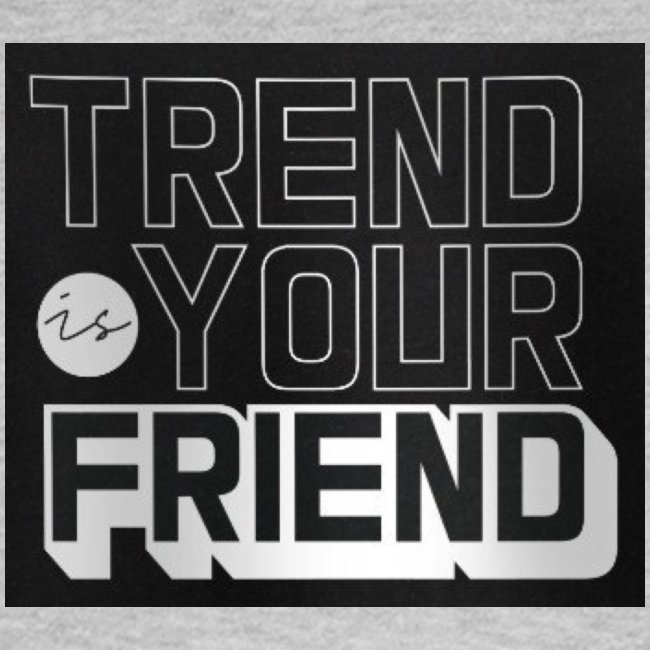Trend is your friend