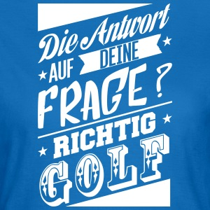 The answer to your question is Golf - Women's T-Shirt