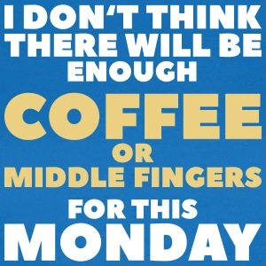 Funny Coffee Quotes> Enough Middlefingers - Women's T-Shirt