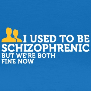 I Used To Be Schizophrenic. Now We Are Doing Well! - Women's T-Shirt