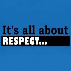 Its all about Respect - Frauen T-Shirt