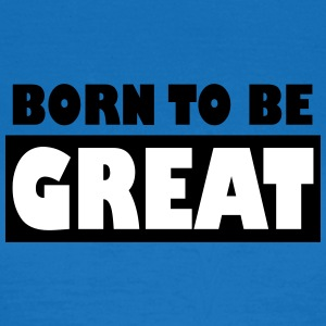 Born to be Great - T-shirt Femme