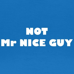 Not Mr Nice Guy - Frauen T-Shirt