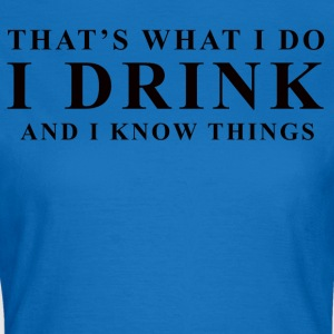 I DRINK - Women's T-Shirt