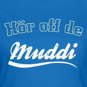 Hör off de Muddi - Frauen T-Shirt