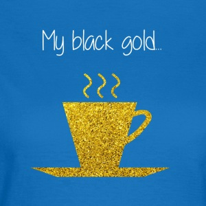 COFFEE MY BLACK GOLD - T-shirt Femme