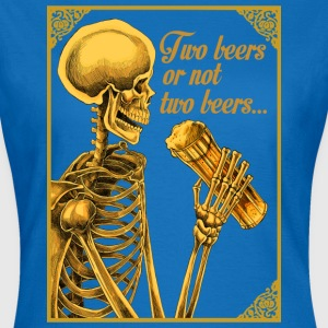 TWO BEERS OR NOT TWO BEERS - Camiseta mujer
