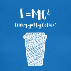 Kaffe: E = mc² - Energi = My Coffee - Dame-T-shirt