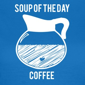 Kaffee: Soup of the Day - Coffee - Frauen T-Shirt